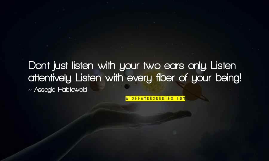 Listening Attentively Quotes By Assegid Habtewold: Don't just listen with your two ears only.