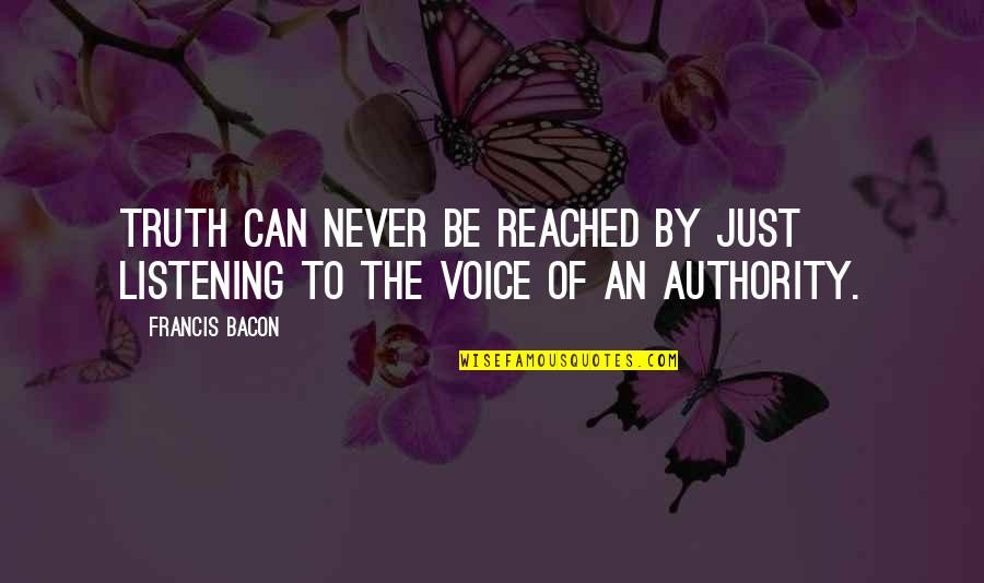 Listening To Authority Quotes By Francis Bacon: Truth can never be reached by just listening