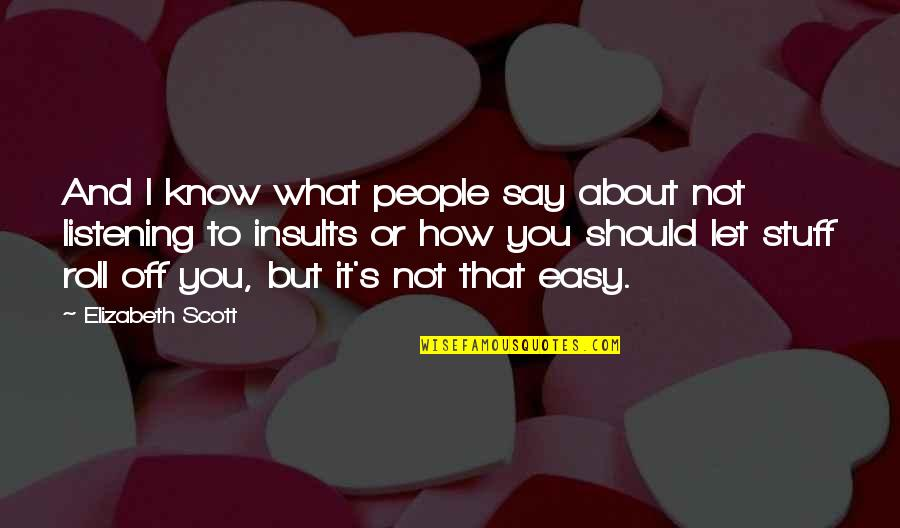 Listening To Each Other Quotes By Elizabeth Scott: And I know what people say about not