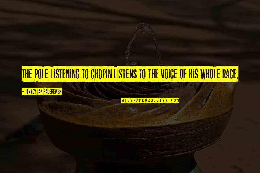 Listening To Each Other Quotes By Ignacy Jan Paderewski: The Pole listening to Chopin listens to the
