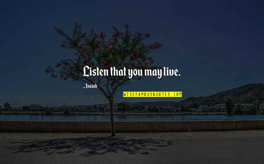 Listening To Each Other Quotes By Isaiah: Listen that you may live.