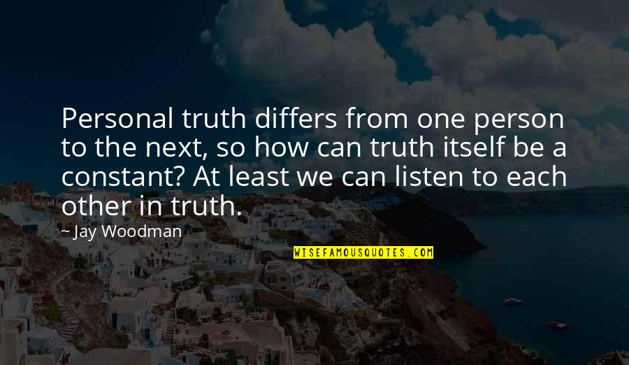 Listening To Each Other Quotes By Jay Woodman: Personal truth differs from one person to the