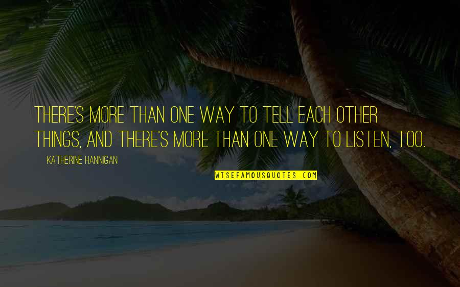 Listening To Each Other Quotes By Katherine Hannigan: There's more than one way to tell each