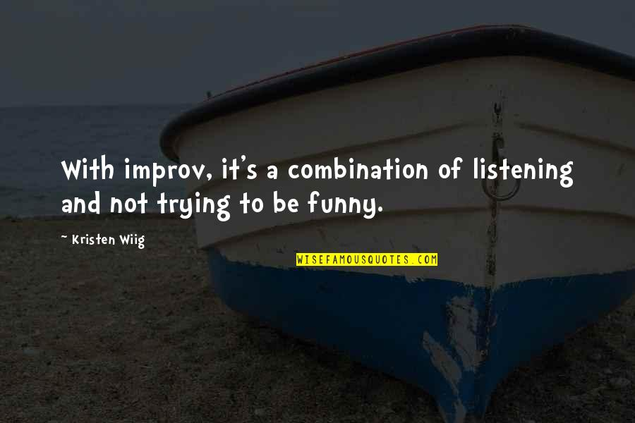 Listening To Each Other Quotes By Kristen Wiig: With improv, it's a combination of listening and