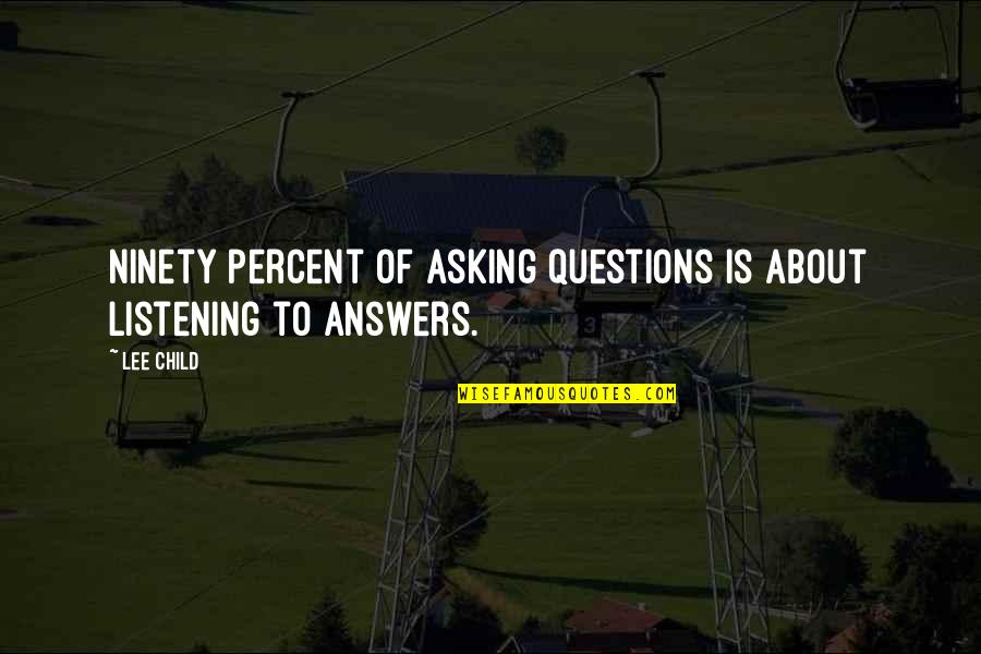 Listening To Each Other Quotes By Lee Child: Ninety percent of asking questions is about listening