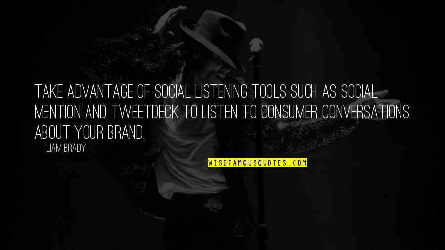Listening To Each Other Quotes By Liam Brady: Take advantage of social listening tools such as