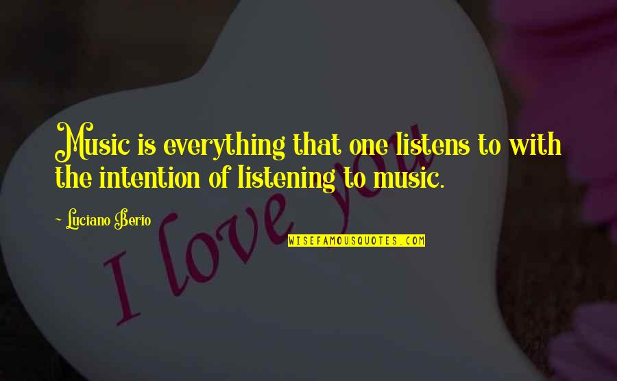 Listening To Each Other Quotes By Luciano Berio: Music is everything that one listens to with