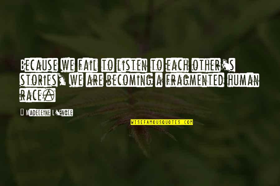 Listening To Each Other Quotes By Madeleine L'Engle: Because we fail to listen to each other's
