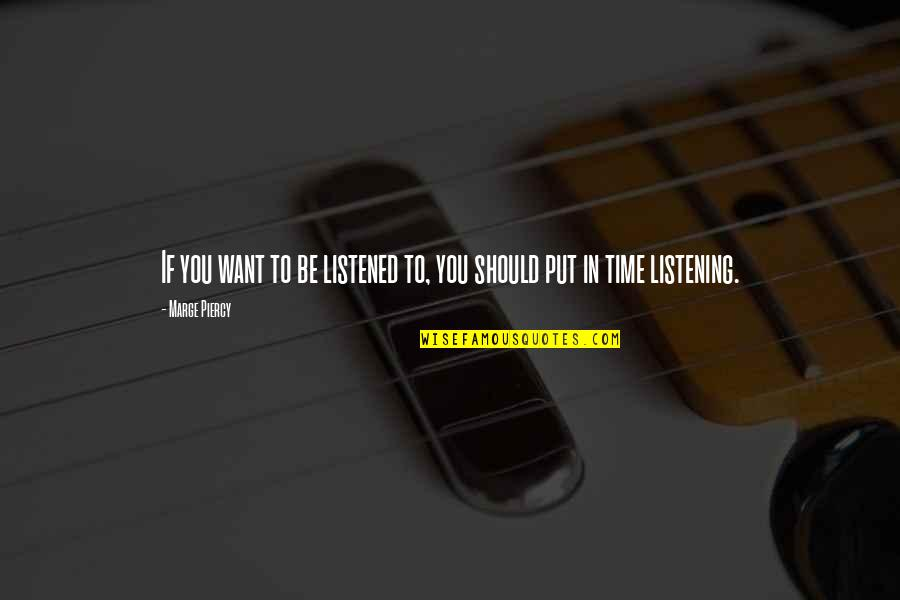 Listening To Each Other Quotes By Marge Piercy: If you want to be listened to, you