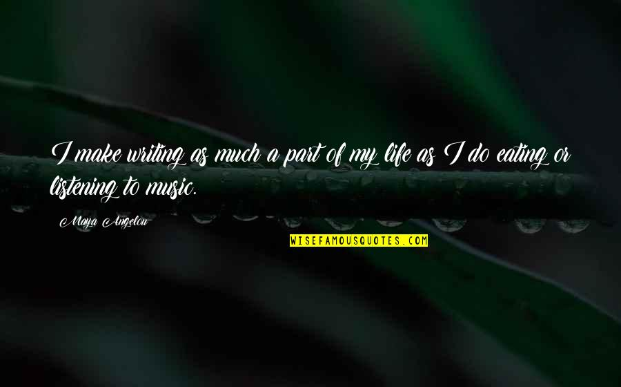 Listening To Each Other Quotes By Maya Angelou: I make writing as much a part of