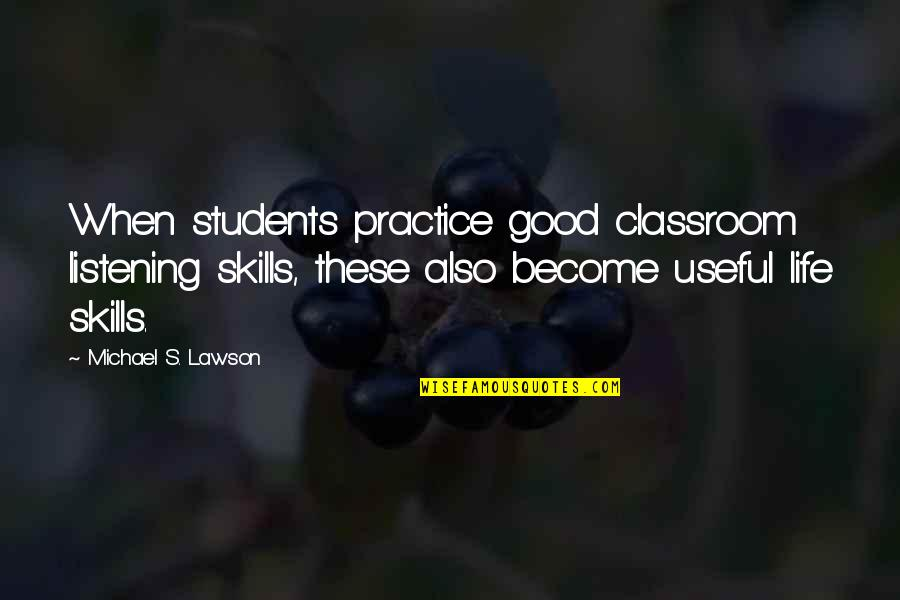 Listening To Each Other Quotes By Michael S. Lawson: When students practice good classroom listening skills, these