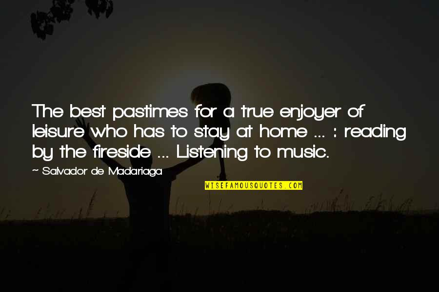 Listening To Each Other Quotes By Salvador De Madariaga: The best pastimes for a true enjoyer of