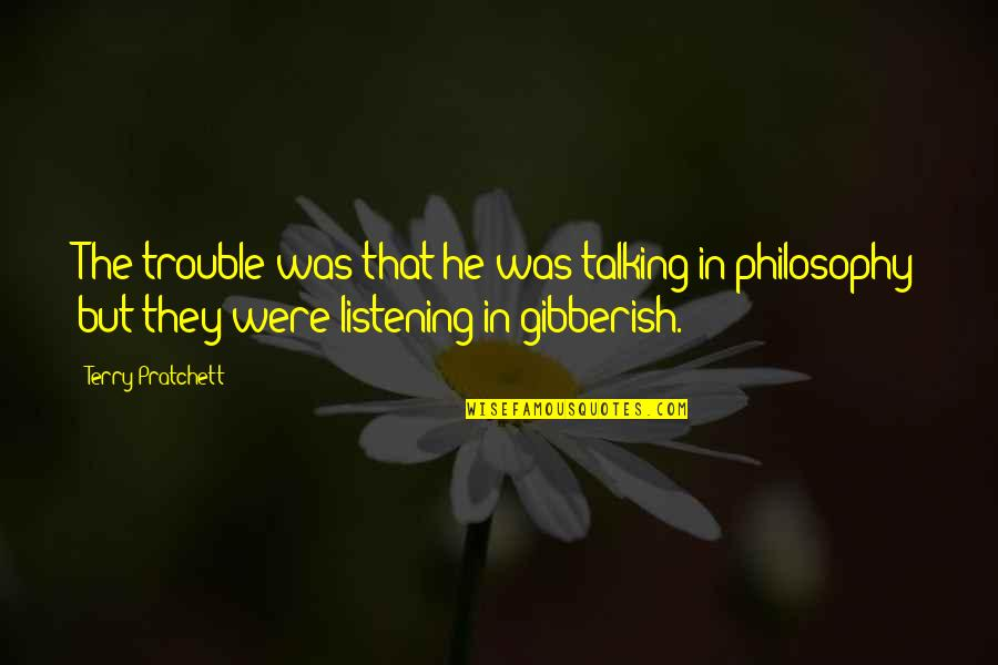 Listening To Each Other Quotes By Terry Pratchett: The trouble was that he was talking in