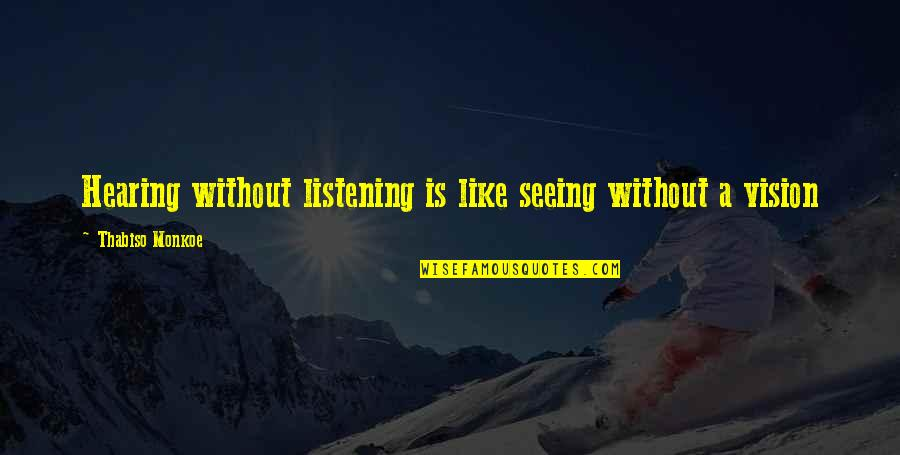 Listening To Each Other Quotes By Thabiso Monkoe: Hearing without listening is like seeing without a