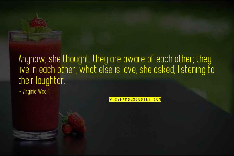 Listening To Each Other Quotes By Virginia Woolf: Anyhow, she thought, they are aware of each