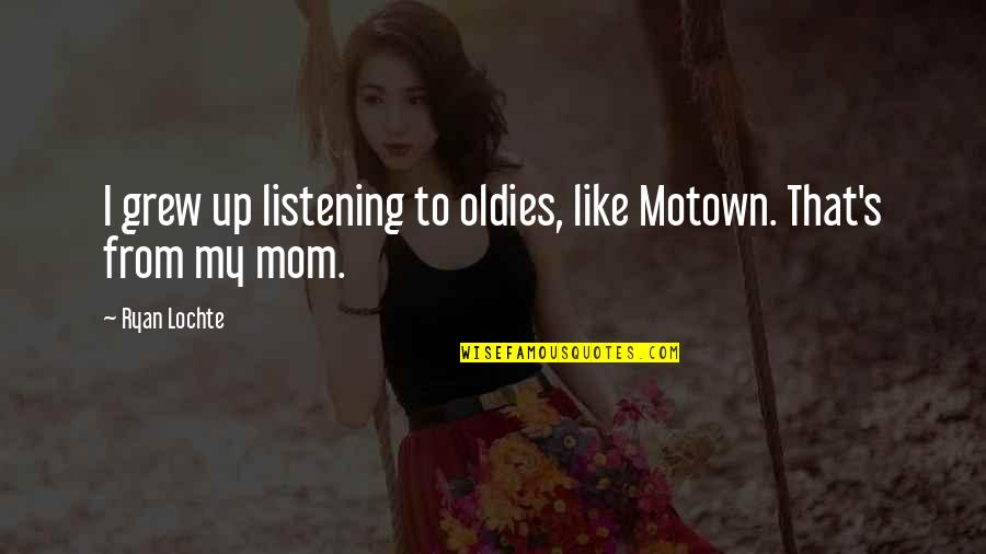 Listening To Oldies Quotes By Ryan Lochte: I grew up listening to oldies, like Motown.
