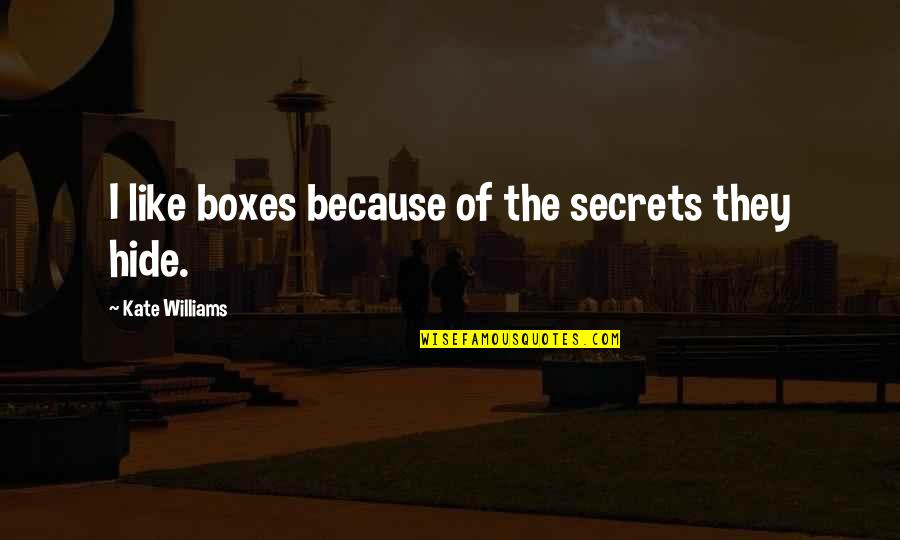 Listening To Sad Music When You're Sad Quotes By Kate Williams: I like boxes because of the secrets they