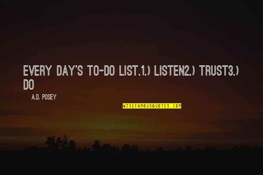 List'ning Quotes By A.D. Posey: Every day's to-do list.1.) Listen2.) Trust3.) Do