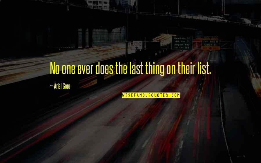 List'ning Quotes By Ariel Gore: No one ever does the last thing on