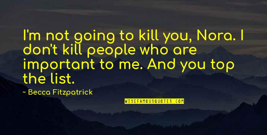 List'ning Quotes By Becca Fitzpatrick: I'm not going to kill you, Nora. I
