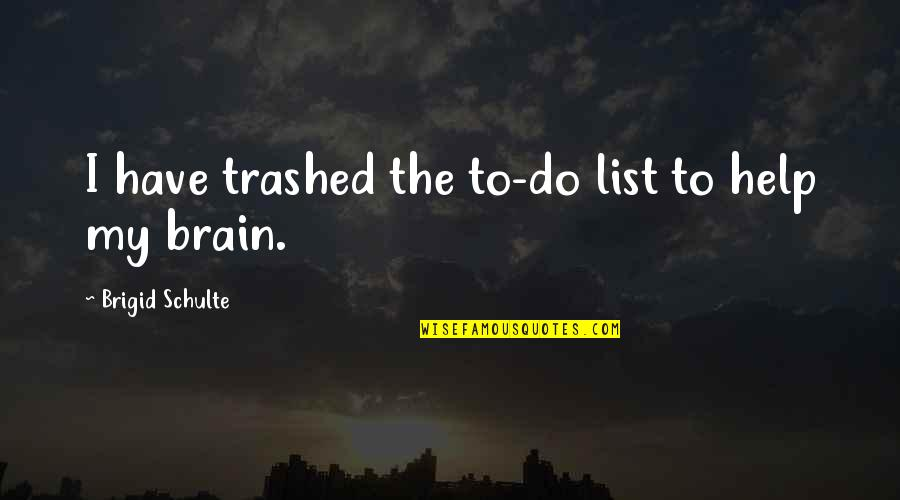 List'ning Quotes By Brigid Schulte: I have trashed the to-do list to help