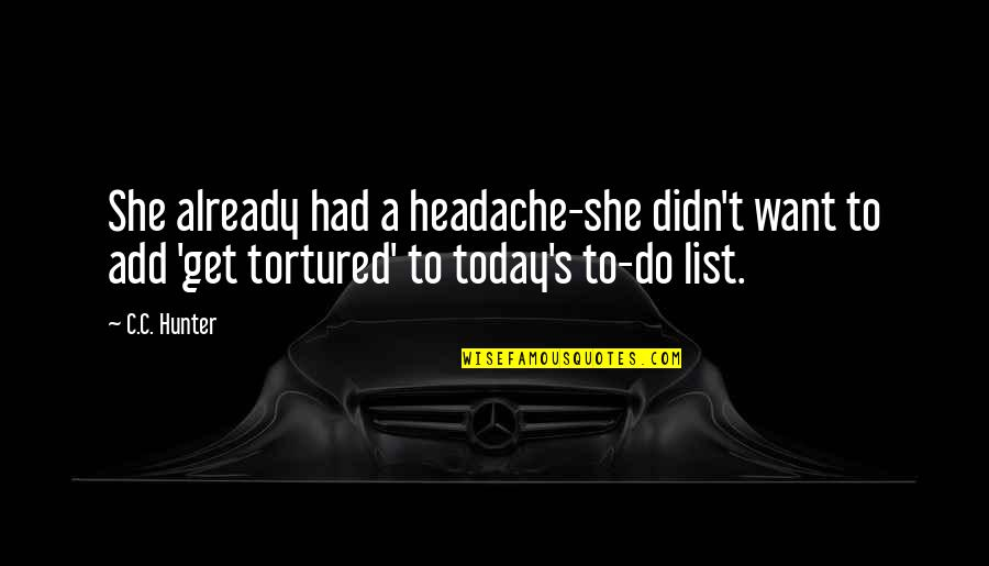 List'ning Quotes By C.C. Hunter: She already had a headache-she didn't want to