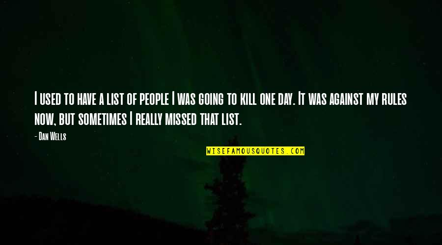 List'ning Quotes By Dan Wells: I used to have a list of people