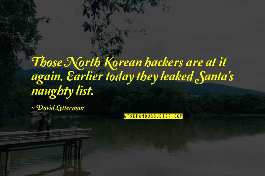 List'ning Quotes By David Letterman: Those North Korean hackers are at it again.