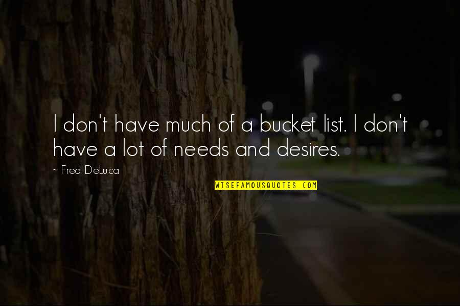 List'ning Quotes By Fred DeLuca: I don't have much of a bucket list.