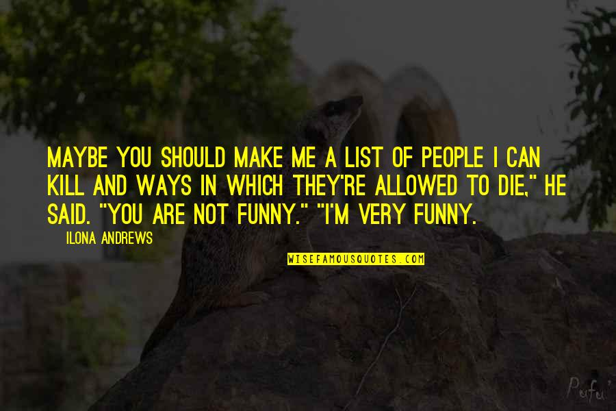 List'ning Quotes By Ilona Andrews: Maybe you should make me a list of