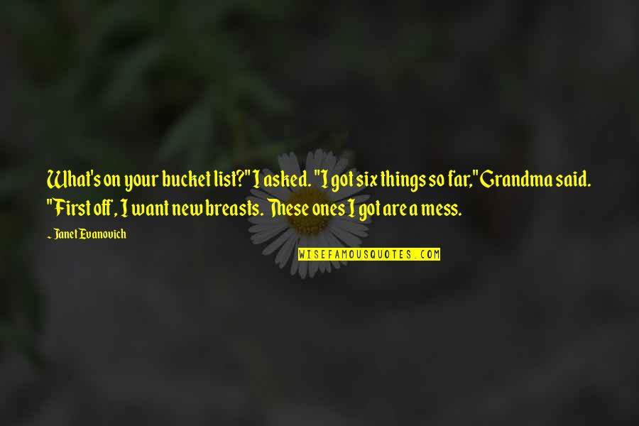 """List'ning Quotes By Janet Evanovich: What's on your bucket list?"""" I asked. """"I"""