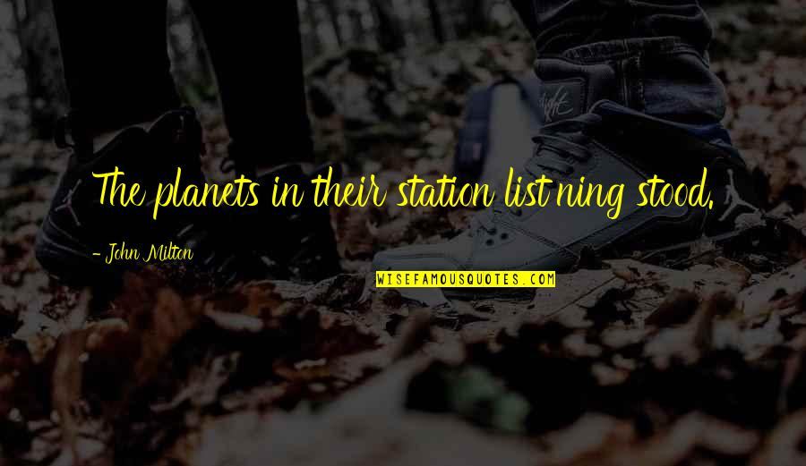 List'ning Quotes By John Milton: The planets in their station list'ning stood.