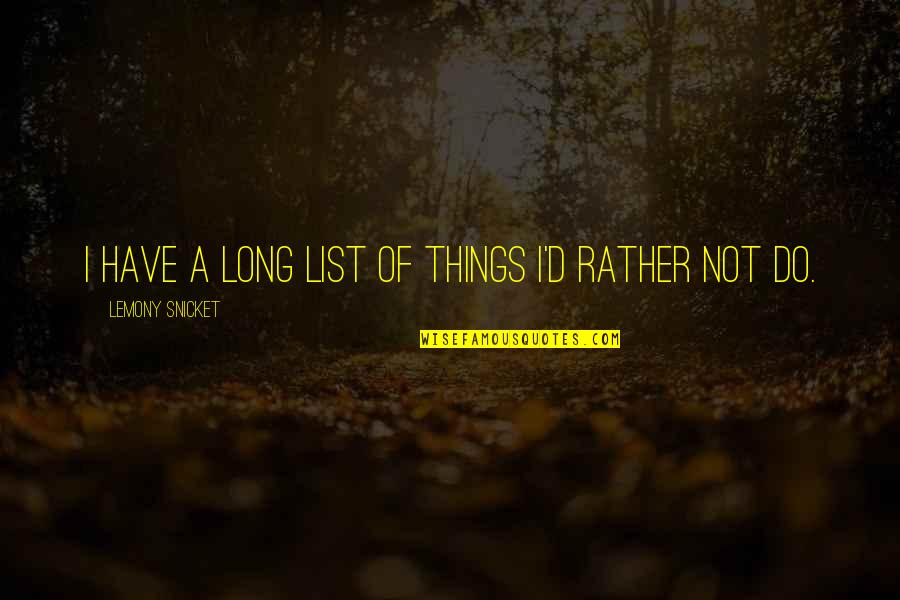 List'ning Quotes By Lemony Snicket: I have a long list of things I'd