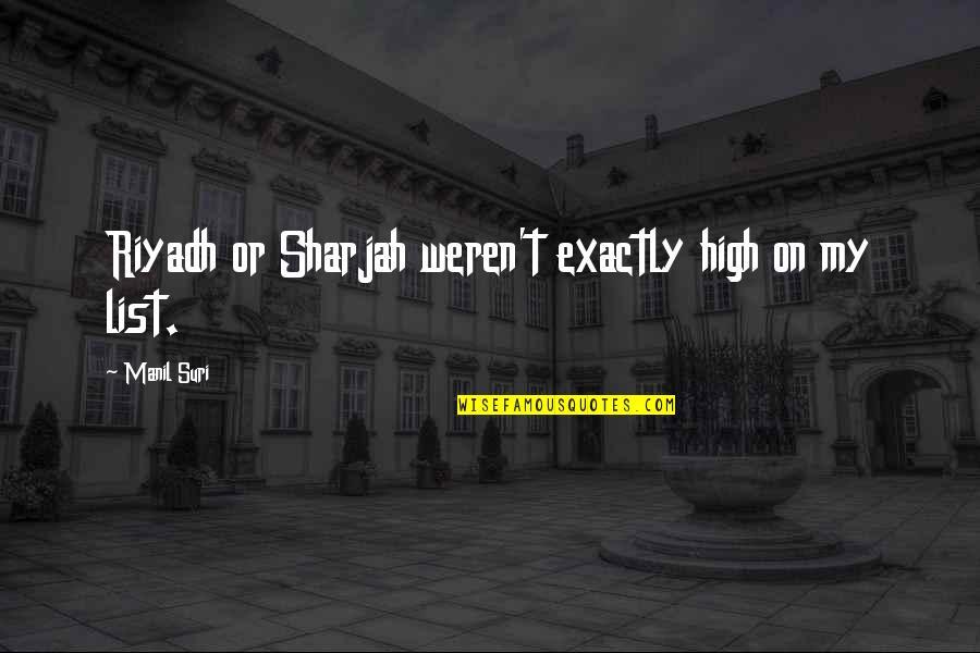 List'ning Quotes By Manil Suri: Riyadh or Sharjah weren't exactly high on my