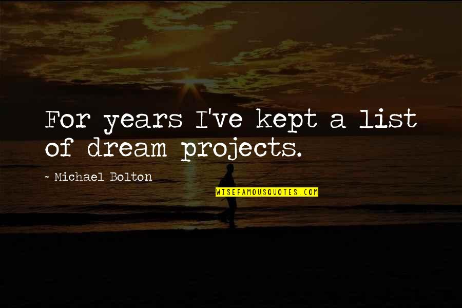 List'ning Quotes By Michael Bolton: For years I've kept a list of dream