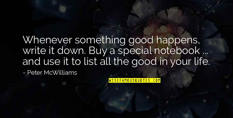 List'ning Quotes By Peter McWilliams: Whenever something good happens, write it down. Buy