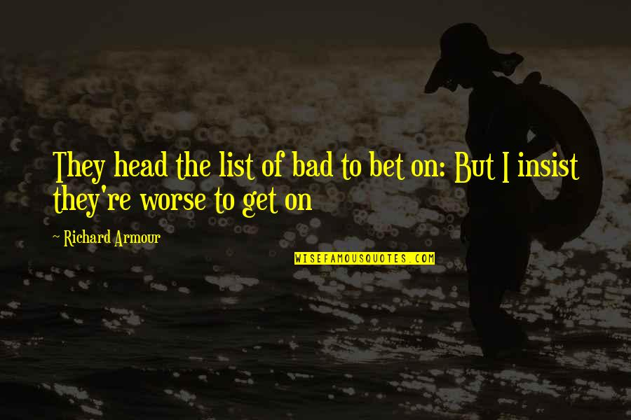 List'ning Quotes By Richard Armour: They head the list of bad to bet
