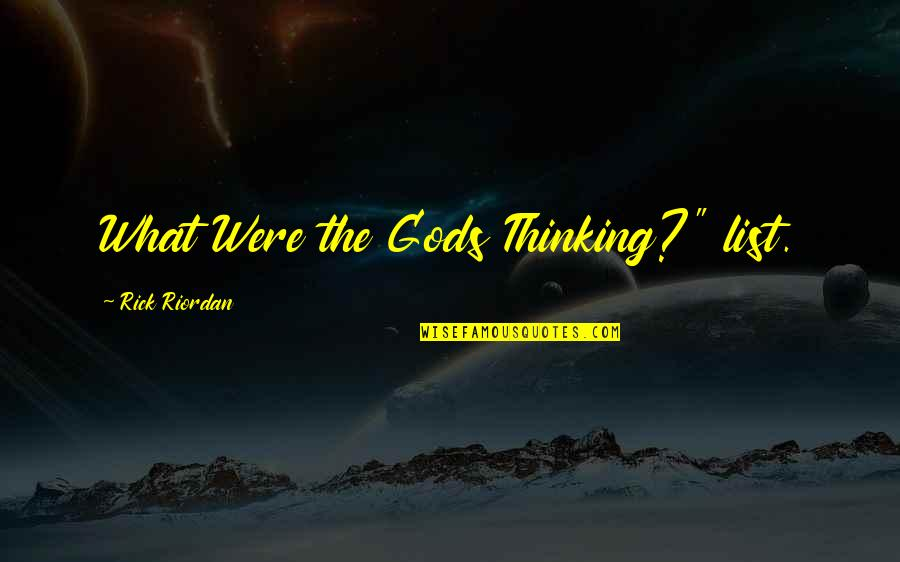 """List'ning Quotes By Rick Riordan: What Were the Gods Thinking?"""" list."""