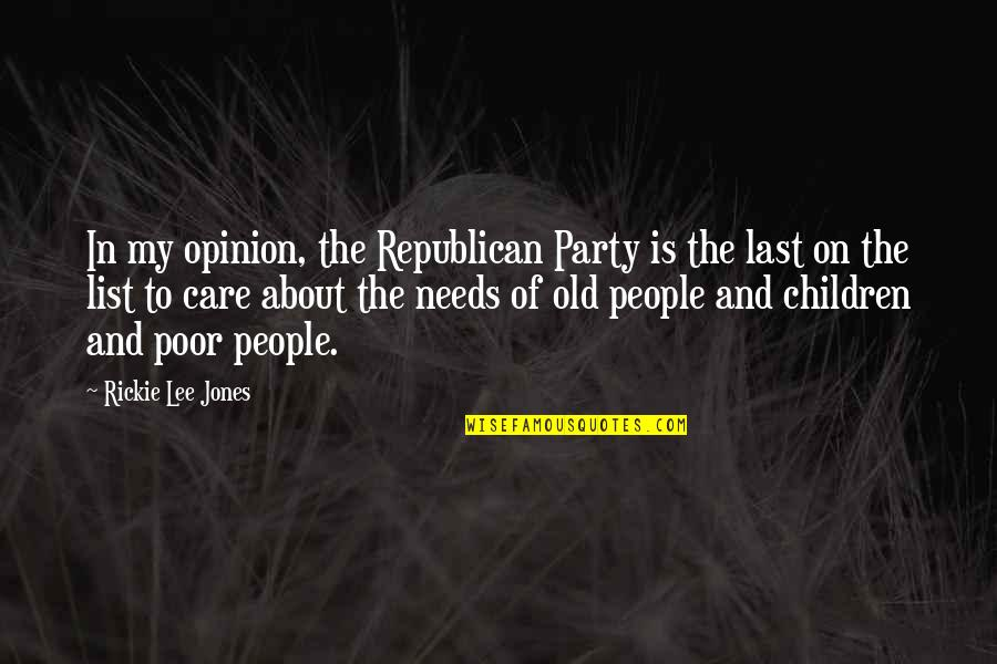 List'ning Quotes By Rickie Lee Jones: In my opinion, the Republican Party is the