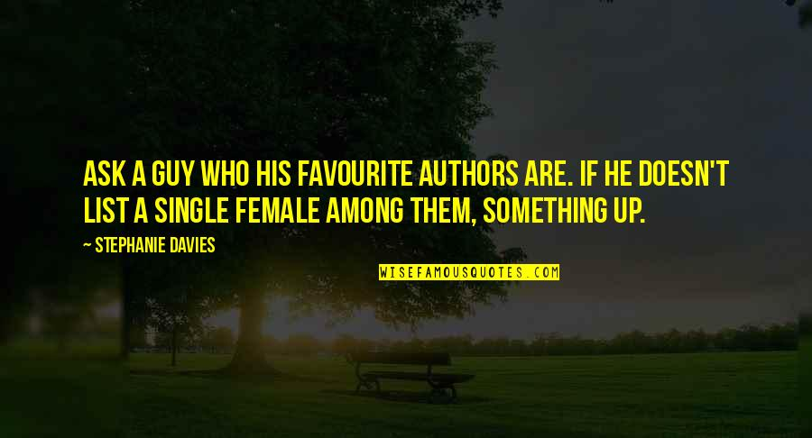 List'ning Quotes By Stephanie Davies: Ask a guy who his favourite authors are.