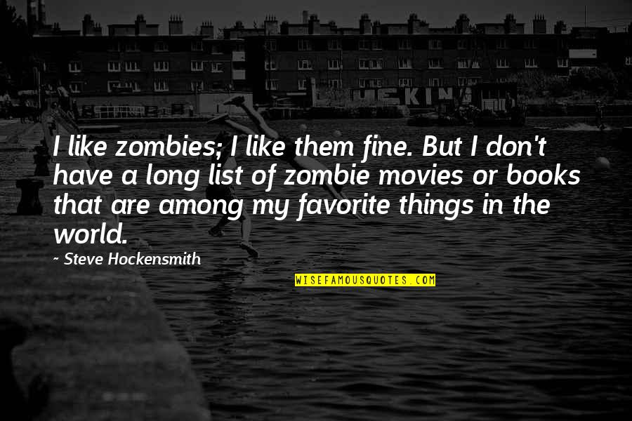 List'ning Quotes By Steve Hockensmith: I like zombies; I like them fine. But