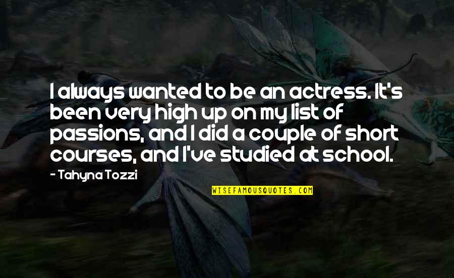 List'ning Quotes By Tahyna Tozzi: I always wanted to be an actress. It's