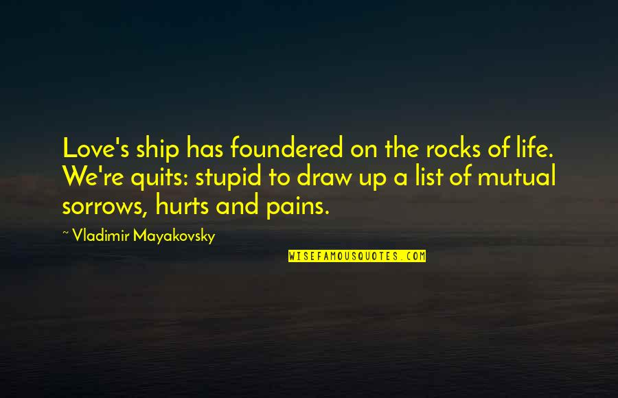 List'ning Quotes By Vladimir Mayakovsky: Love's ship has foundered on the rocks of