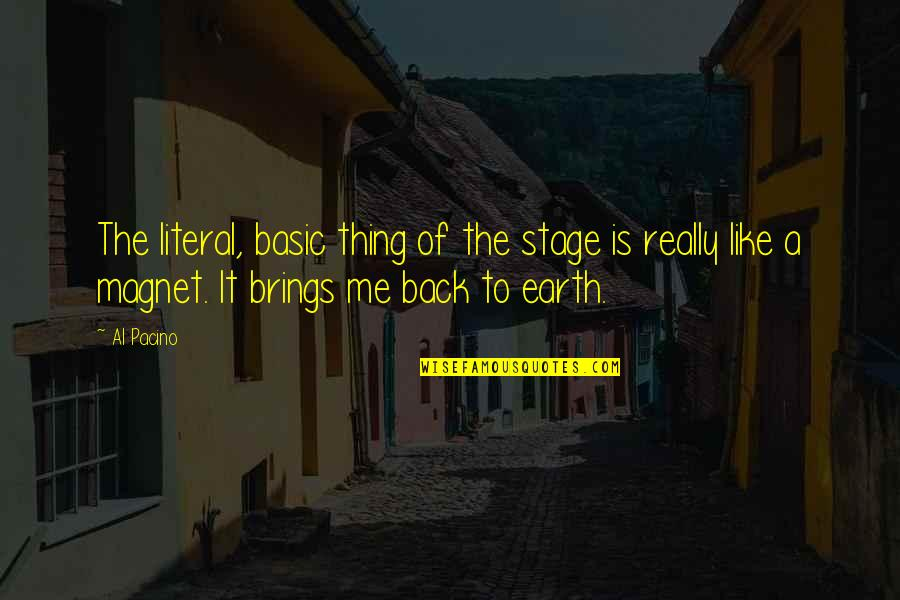 Literal Quotes By Al Pacino: The literal, basic thing of the stage is