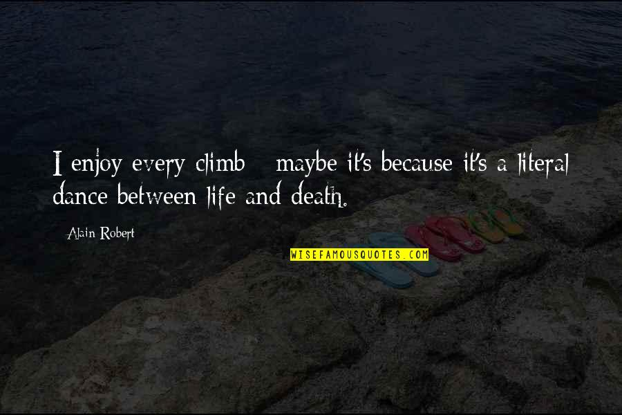 Literal Quotes By Alain Robert: I enjoy every climb - maybe it's because