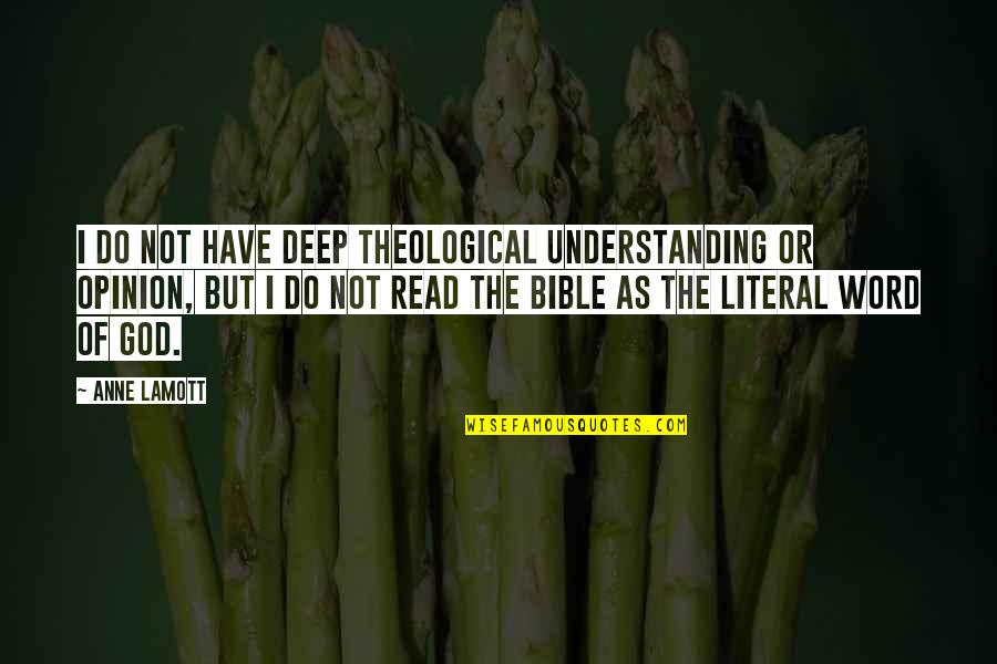 Literal Quotes By Anne Lamott: I do not have deep theological understanding or