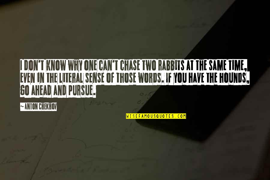 Literal Quotes By Anton Chekhov: I don't know why one can't chase two