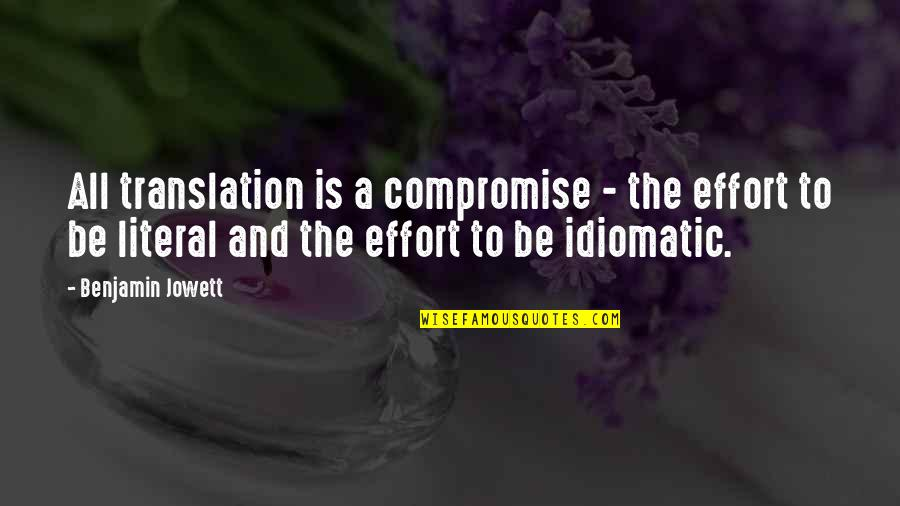 Literal Quotes By Benjamin Jowett: All translation is a compromise - the effort