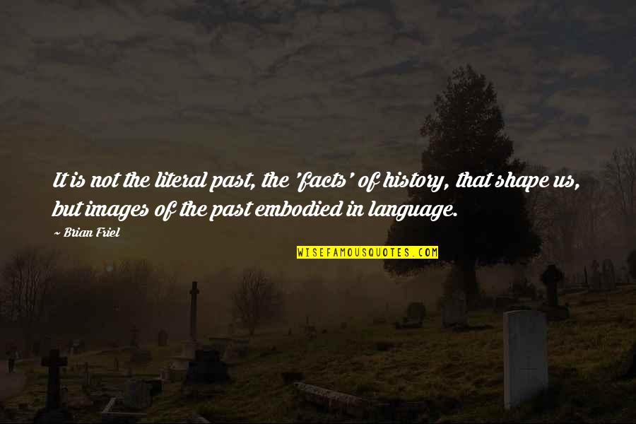Literal Quotes By Brian Friel: It is not the literal past, the 'facts'