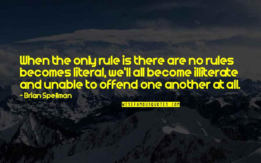 Literal Quotes By Brian Spellman: When the only rule is there are no